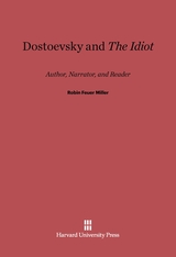 Cover: Dostoevsky and <i>The Idiot</i>: Author, Narrator, and Reader