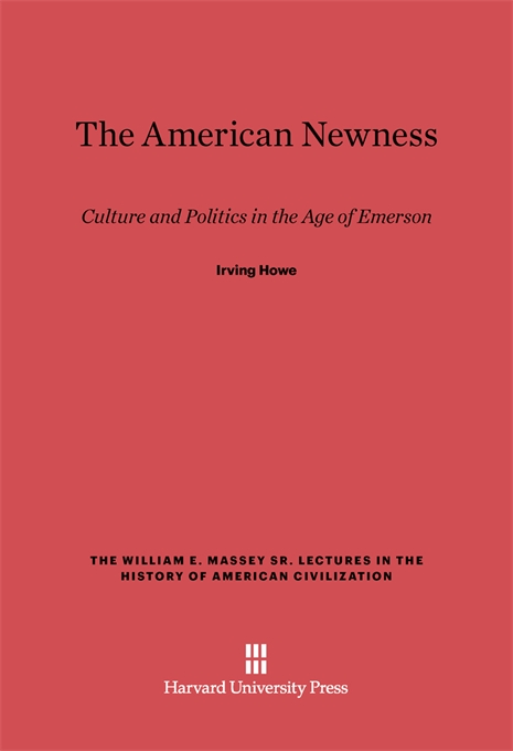 Cover: The American Newness: Culture and Politics in the Age of Emerson, from Harvard University Press