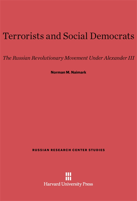 Cover: Terrorists and Social Democrats: The Russian Revolutionary Movement Under Alexander III, from Harvard University Press