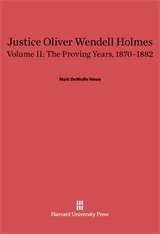 Cover: Justice Oliver Wendell Holmes, Volume 2: The Proving Years, 1870–1882