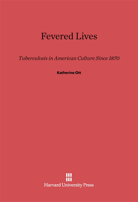 Cover: Fevered Lives: Tuberculosis in American Culture since 1870, from Harvard University Press