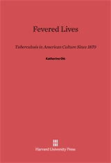 Cover: Fevered Lives: Tuberculosis in American Culture since 1870