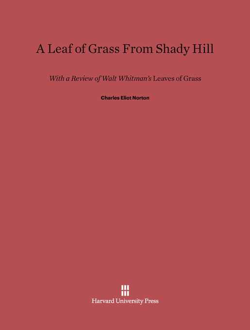 Cover: A Leaf of Grass From Shady Hill: With a Review of Walt Whitman's <i>Leaves Of Grass</i>, from Harvard University Press