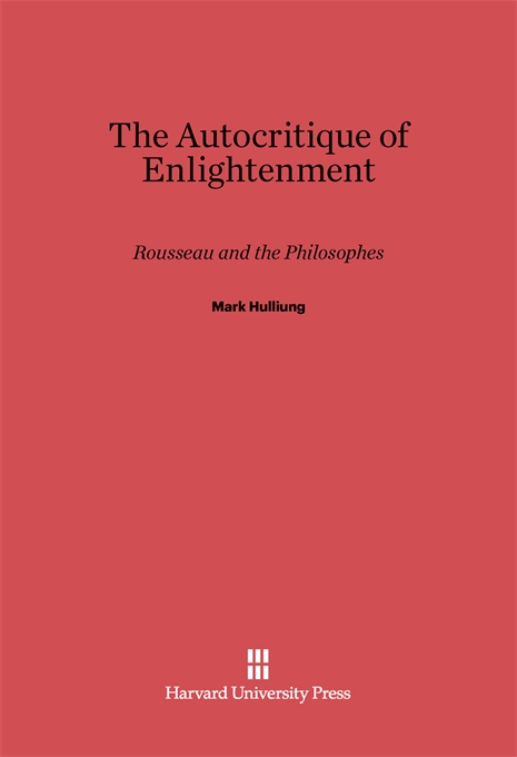 Cover: The Autocritique of Enlightenment: Rousseau and the Philosophes, from Harvard University Press