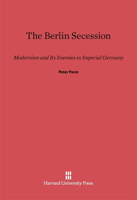 Cover: The Berlin Secession: Modernism and Its Enemies in Imperial Germany, from Harvard University Press