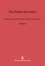 Cover: The Berlin Secession: Modernism and Its Enemies in Imperial Germany