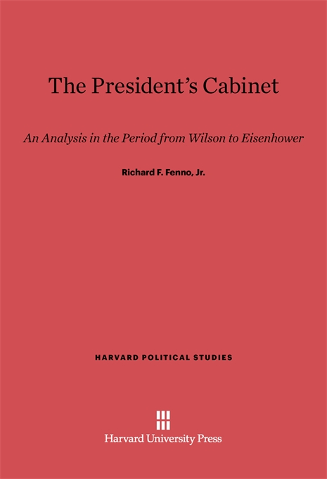 Cover: The President's Cabinet: An Analysis in the Period from Wilson to Eisenhower, from Harvard University Press