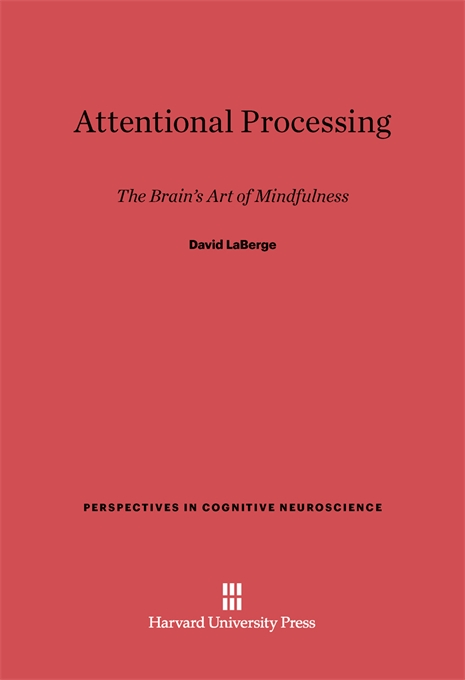 Cover: Attentional Processing: The Brain's Art of Mindfulness, from Harvard University Press
