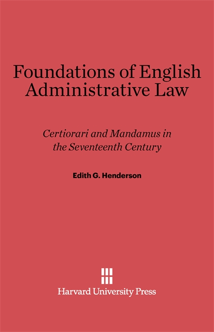 Cover: Foundations of English Administrative Law: Certiorari and Mandamus in the Seventeenth Century, from Harvard University Press