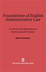Cover: Foundations of English Administrative Law: Certiorari and Mandamus in the Seventeenth Century