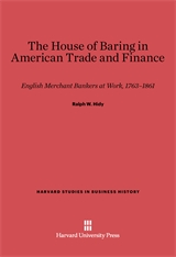 Cover: The House of Baring in American Trade and Finance: English Merchant Bankers at Work, 1763-1861