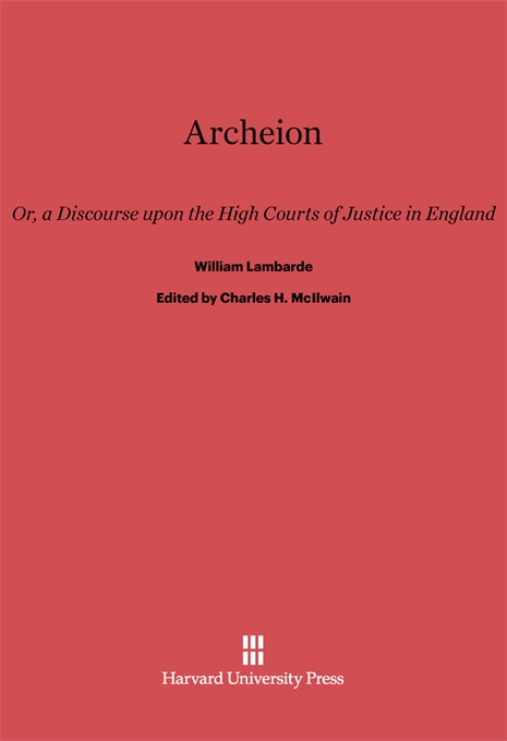 Cover: Archeion: Or, a Discourse upon the High Courts of Justice in England, by William Lambarde, from Harvard University Press