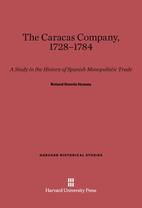 Cover: The Caracas Company, 1728-1784: A Study in The History of Spainish Monopolistic Trade, from Harvard University Press