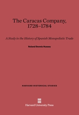 Cover: The Caracas Company, 1728-1784: A Study in The History of Spainish Monopolistic Trade