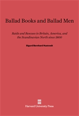 Cover: Ballad Books and Ballad Men: Raids and Rescues in Britain, America, and the Scandinavian North since 1800