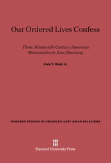 Cover: Our Ordered Lives Confess: Three Nineteenth-Century American Missionaries in East Shantung