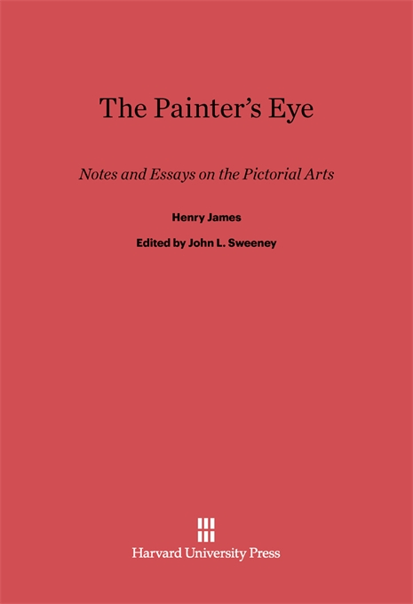 Cover: The Painter's Eye: Notes and Essays on the Pictorial Arts, from Harvard University Press