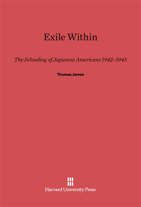Cover: Exile Within: The Schooling of Japanese Americans, 1942–1945, from Harvard University Press