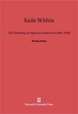 Cover: Exile Within: The Schooling of Japanese Americans, 1942–1945