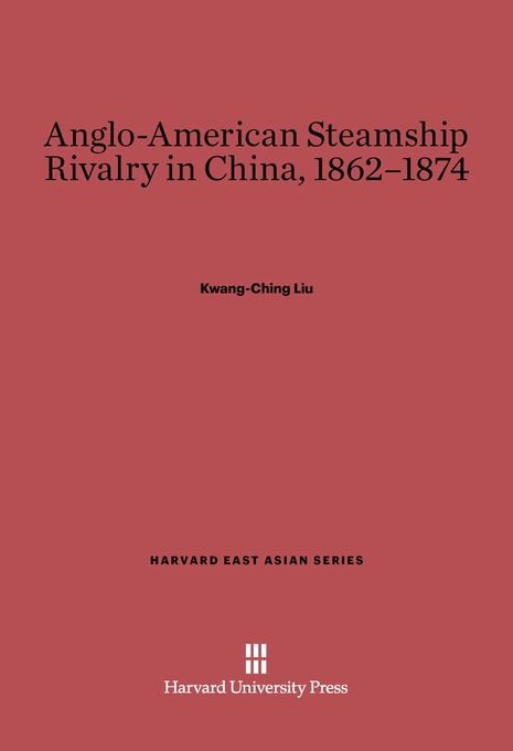 Cover: Anglo-American Steamship Rivalry in China, 1862-1874, from Harvard University Press