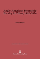 Cover: Anglo-American Steamship Rivalry in China, 1862-1874