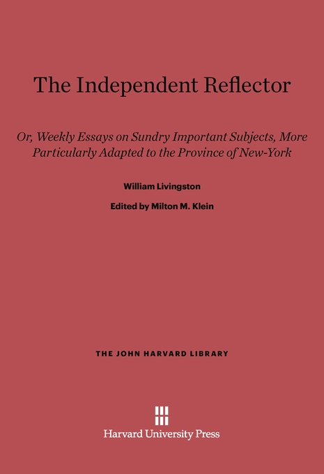 Cover: The Independent Reflector: Or, Weekly Essays on Sundry Important Subjects, More Particularly Adapted to the Province of New-York, from Harvard University Press