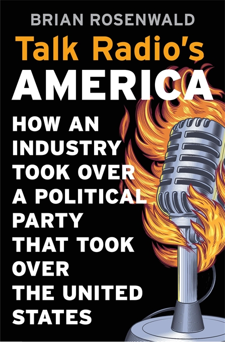 Cover: Talk Radio's America: How an Industry Took Over a Political Party That Took Over the United States, from Harvard University Press