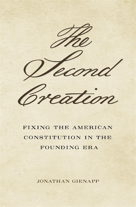 Cover: The Second Creation: Fixing the American Constitution in the Founding Era, from Harvard University Press