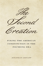 Cover: The Second Creation: Fixing the American Constitution in the Founding Era