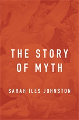 Cover: The Story of Myth, by Sarah Iles Johnston, from Harvard University Press