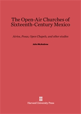 Cover: The Open-Air Churches of Sixteenth-Century Mexico: Atrios, Posas, Open Chapels, and Other Studies