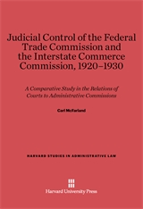Cover: Judicial Control of the Federal Trade Commission and the Interstate Commerce Commission, 1920-1930: A Comparative Study in the Relations of Courts to Administrative Commissions