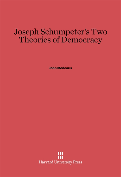 Cover: Joseph Schumpeter's Two Theories of Democracy, from Harvard University Press