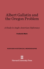Cover: Albert Gallatin and the Oregon Problem: A Study In Anglo-American Diplomacy