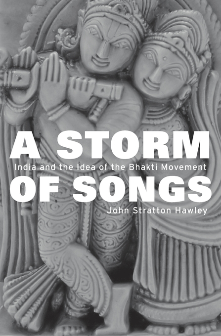 Cover: A Storm of Songs: India and the Idea of the Bhakti Movement, from Harvard University Press