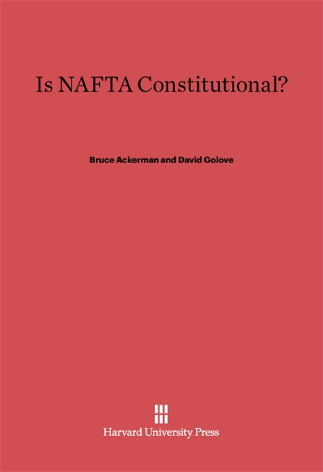 Cover: Is NAFTA Constitutional?, from Harvard University Press