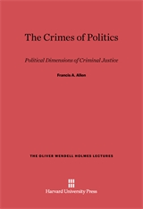 Cover: The Crimes of Politics: Political Dimensions of Criminal Justice
