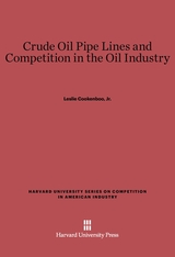 Cover: Crude Oil Pipe Lines and Competition in the Oil Industry