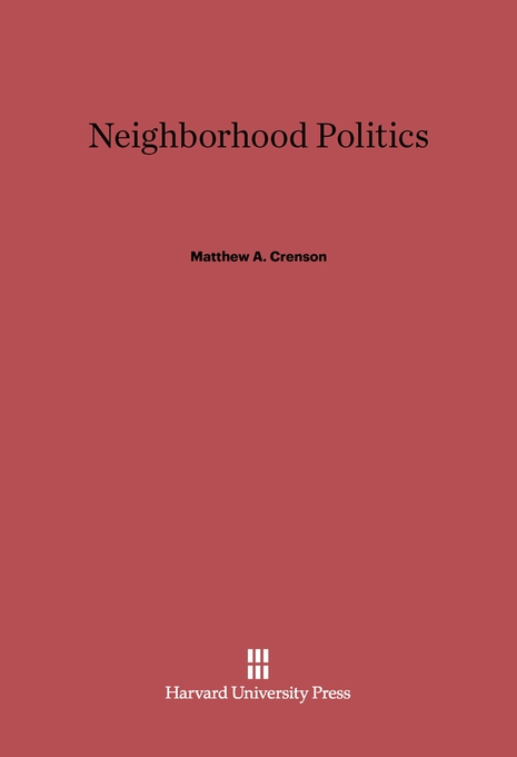 Cover: Neighborhood Politics, from Harvard University Press