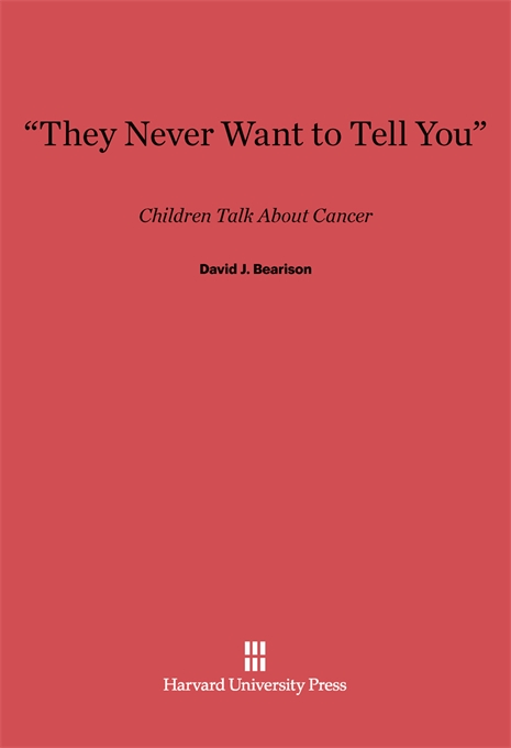 "Cover: ""They Never Want to Tell You"": Children Talk about Cancer, from Harvard University Press"