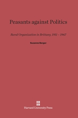 Cover: Peasants against Politics: Rural Organization in Brittany, 1911–1967