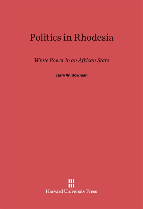 Cover: Politics in Rhodesia: White Power in an African State, from Harvard University Press