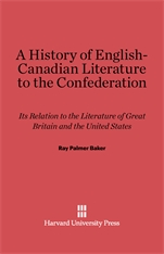 Cover: A History of English-Canadian Literature to the Confederation: Its Relation to the Literature of Great Britain and the United States