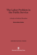 Cover: The Labor Problem in the Public Service: A Study in Political Pluralism