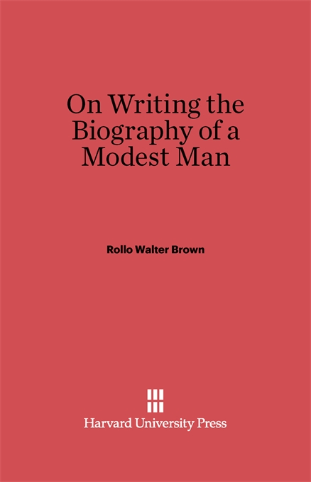 Cover: On Writing the Biography of a Modest Man, from Harvard University Press