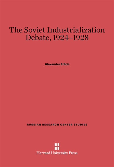 Cover: The Soviet Industrialization Debate, 1924–1928, from Harvard University Press