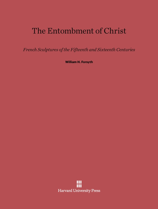 Cover: The Entombment of Christ: French Sculptures of the Fifteenth and Sixteenth Centuries, from Harvard University Press