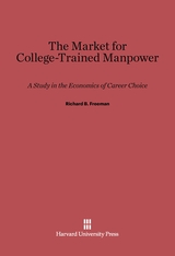 Cover: The Market for College-Trained Manpower: A Study in the Economics of Career Choice