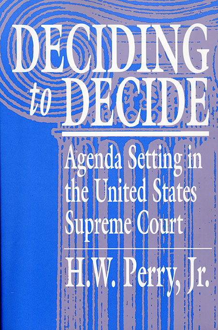 Cover: Deciding to Decide: Agenda Setting in the United States Supreme Court, from Harvard University Press