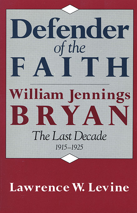 Cover: Defender of the Faith: William Jennings Bryan: The Last Decade, 1915–1925, from Harvard University Press